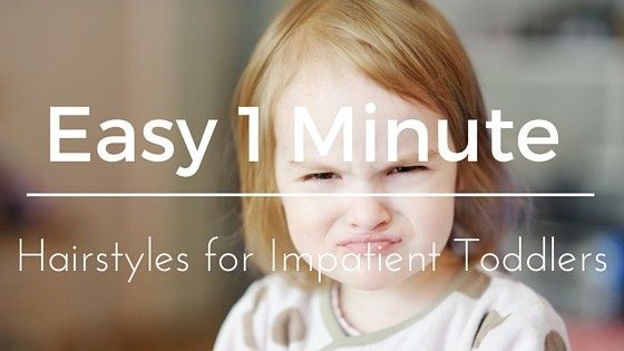 Easy 1 Minute Hairstyles For Impatient Toddlers Styles